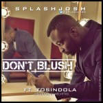 SplashJosh – Don't Blush ft TosinDOLA