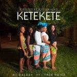 VIRAL VIDEO: MC Galaxy – KETEKETE  ft. True Voice