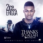 2ice – Thanks To Allah ft. Erigga