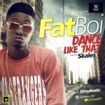 FatBoi – Dance Like That ft. Skales