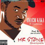 Mr Stone – Onyem Kaka ft. Weatherman (Prod by Jay Stunt)