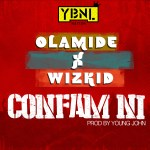 """Olamide – """"Confam Ni"""" ft. Wizkid (Prod by Young John)"""