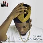 """Pro'Meth – """"Dem No Know"""""""
