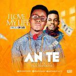 "Ante – ""I Love My Life"" ft. Patoranking"