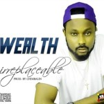 """Wealth – """"Irreplaceable"""" (Prod by Chimbalin)"""