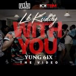 """VIDEO: LK Kuddy – """"With You"""" ft. Yung6ix"""
