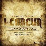 "Timaya & Don Jazzy – ""I Concur"" (Prod. By Killertunes)"