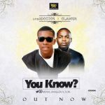 "Small Doctor – ""You Know?"" ft. Olamide (Prod by Jay Pizzle)"