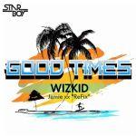 "WizKid –  ""Good Times"" ( freestyle )"