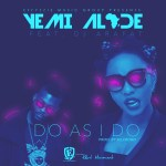 """PREMIERE: Yemi Alade – """"Do As I Do"""" ft. DJ Arafat (Prod by Selebobo)"""