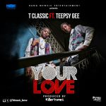 """T Classic – """"Your Love"""" (Prod. By Killertunes)"""