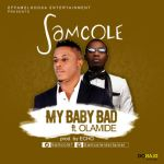 """Samcole  – """"My Baby Bad"""" ft. Olamide (Prod By Echo)"""