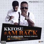 "KK Fosu – ""Am Back"" ft. Sarkodie (Prod. By Ephraim)"
