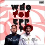 "Olamide & Chinko Ekun – ""Who You Epp?"""