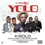 "K-Solo – ""YOLO"" ft. Klever Jay x Small Doctor x Legely x Tea Jazz"