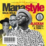 "VIDEO: Blackah x Yung L x Iyanya – ""Manastyle"""