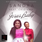 "VIDEO: Sandra – ""Jesus Baby"" ft. Chidinma (Prod by GospelOnDeBeatz)"