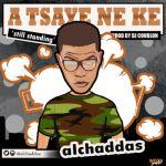 """Al'Chaddas – """"A Tsaye Ne Ke"""" (Prod. by DJ Coublon)"""
