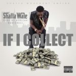 """Shatta Wale – """"If I Collect"""""""