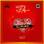 "F.A – ""All Ur Love"" (Prod by Spellz)"