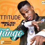 "Attitude – ""Tango"" ft. Reekado Banks"