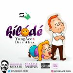 "YungAce – ""Kilode"" ft. Dice Ailes"