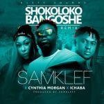 """Samklef – """"Shokolokobangoshe"""" (Remix) ft. Cynthia Morgan & Ichaba"""