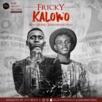 """Fricky – """"Kalowo"""" Ft Sheun Natural"""