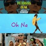 "AUDIO + VIDEO: Patanman – ""Oh Na"" (Dir. ADamsGud)"