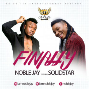 Noble Jay – Finally ft. Solid Star