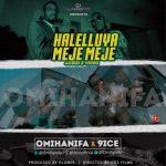 VIDEO & AUDIO : Omi Hanifa – Halelluyah Meje Meje ft. 9ice