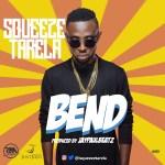 Rebel Movt. Presents: Squeeze Tarela – BEND (Prod by JayPaul Beatz)