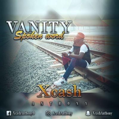 VIDEO | AUDIO : Xcash Anthony – Vanity (Spoken Word)