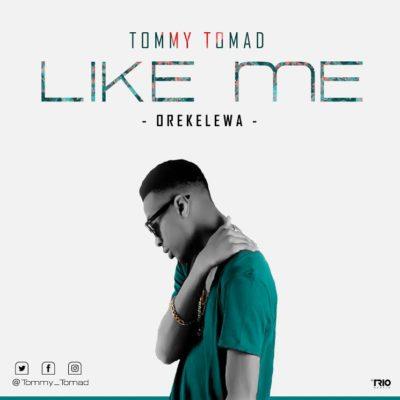 VIDEO: Tommy Tomad – Like Me (Orekelewa)