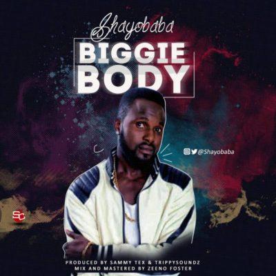 ShayoBaba – Biggie Body