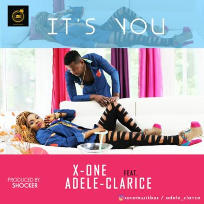 X -One – Its You ft Adele Clarice (Prod by Shocker Beat)