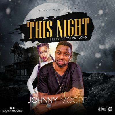 Music: Johnny Moore – This Night (Prod. By Young Jonn)