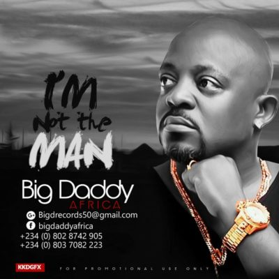Big Daddy Africa – Not The Man