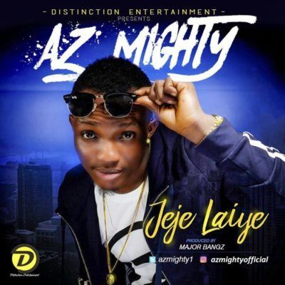 VIDEO: Az Mighty – Jeje Laiye