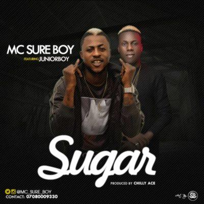 Mc Sure Boy – Sugar f. Junior Boy(prod by Chilly Ace)