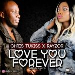 Chris Tukiss x Rayzor – Love You Forever