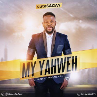 Download cuteSAGAY – My Yahweh (Prod  By Wilson Joel)  Mp3 Song