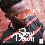 KJV – Slow Down (Prod. by Young D)