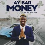AY Bar – Money (Prod by CKay)