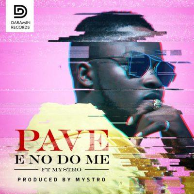 PAVE Single ii [Audio & Video]: Pave Ft. Mystro – E No Do Me