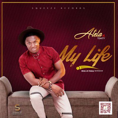 download Atela Ft. Temity – My Life (Prod. By Pheelz)