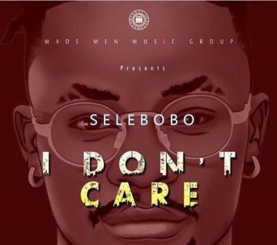 selebobobo - Selebobo – I Don't Care [New Song]