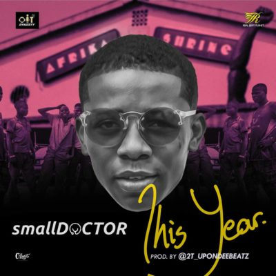 small Doctor – This Year ( Prod. By 2T Boyz) [Song Premiere]