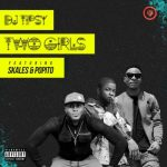 DJ Tipsy – Two Girls Ft Skales & Popito