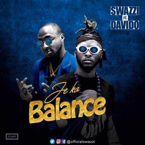 "[Song] Swazzi – ""Je Ko Balance"" ft. Davido"